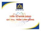 Bài giảng Tiền tệ ngân hàng: Chương 12 (tt) - ThS. Trần Linh Đăng