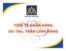 Bài giảng Tiền tệ ngân hàng: Chương 2 - ThS. Trần Linh Đăng
