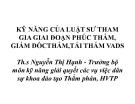 Bài giảng Kỹ năng của luật sư tham gia giai đoạn phúc thẩm, giám đốc thẩm, tái thẩm vụ án dân sự - ThS. Nguyễn Thị Hạnh
