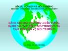 Luật Bảo vệ môi trường: Đánh giá môi trường chiến lược, đánh giá tác động môi trường và cam kết bảo vệ môi trường - TS. Nguyễn Khắc Kinh