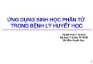 Bài giảng Huyết học: Ứng dụng sinh học phân tử trong bệnh lý huyết học - TS.BS Phan Thị Xinh