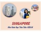 Thuyết trình giáo dục đại học: Singapore nền giáo dục tiên tiến ASEAN
