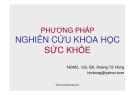 Bài giảng Phương pháp nghiên cứu khoa học sức khỏe: Phần thứ ba - NGND.GS. BS.Hoàng Tử Hùng