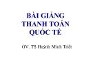 Bài giảng Thanh toán quốc tế - GV. TS Huỳnh Minh Triết