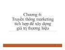 Bài giảng Quản trị thương hiệu - Chương 6: Truyền thông marketing tích hợp để xây dựng giá trị thương hiệu