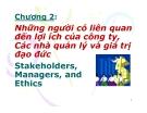 Thuyết trình: Những người có liên quan đến lợi ích của công ty, Các nhà quản lý và giá trị đạo đức Stakeholders, Managers, and Ethics