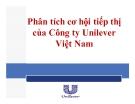 Thuyết trình: Phân tích cơ hội tiếp thị của Công ty Unilever Việt Nam