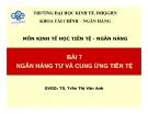 Bài giảng Kinh tế học tiền tệ - ngân hàng: Bài 7 - TS. Trần Thị Vân Anh