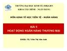 Bài giảng Kinh tế học tiền tệ - ngân hàng: Bài 5 - TS. Trần Thị Vân Anh