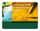 Bài giảng Kế toán chi phí - Chương 3: Kế toán CPSX và tính giá thành SP theo CP thực tế