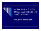 Bài giảng Giám sát sự bùng phát các bệnh do thực phẩm - PGS.TS. Lê Hoàng Ninh