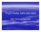 Bài giảng Thực phẩm biến đổi gen - TS. Lê Hoàng Minh