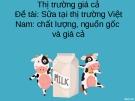 Đề tài: Sữa tại thị trường Việt Nam: chất lượng, nguồn gốc và giá cả