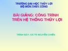 Bài giảng Công trình trên hệ thống thủy lợi: Chương 1 - GS.TS. Nguyễn Chiến