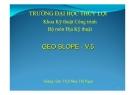 Bài giảng Geo Slope - V.5 - ThS. Mạc Thị Ngọc