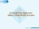 Bài giảng Kĩ thuật polimer hóa bằng công nghệ plasma