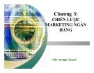 Bài giảng Marketing ngân hàng: Chương 3 - GV. Trần Thị Ngọc Quỳnh