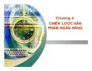 Bài giảng Marketing ngân hàng: Chương 4 - GV. Trần Thị Ngọc Quỳnh