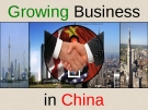 International business presentation: Growing Business in China
