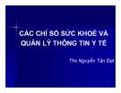 Bài giảng Các chỉ số sức khoẻ và quản lý thông tin y tế -ThS. Nguyễn Tấn Đạt