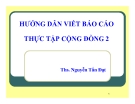 Bài giảng Hướng dẫn viết báo cáo thực tập cộng đồng 2 - ThS. Nguyễn Tấn Đạt