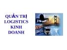 Bài giảng Quản trị Logistics kinh doanh: Chương 1