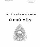 Ebook Di tích văn hóa Chăm ở Phú Yên: Phần 1