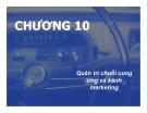 Bài giảng Chiến lược Marketing - Chương 10: Quản trị chuỗi cung ứng và kênh marketing
