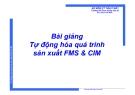 Bài giảng Tự động hóa quá trình sản xuất FMS&CIM: Chương 5 - ThS Phạm Thế Minh