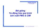 Bài giảng Tự động hóa quá trình sản xuất FMS&CIM: Chương 1 - ThS Phạm Thế Minh
