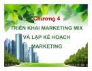 Bài giảng Quản trị marketing - Chương 4: Triển khai marketing mix và lập kế hoạch marketing