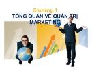 Bài giảng Quản trị marketing - Chương 1: Tổng quan về quản trị marketing
