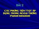 Bài giảng Thanh toán và tín dụng Quốc tế: Bài 2 - ĐH Quốc gia Hà Nội