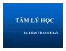 Bài giảng Tâm lý học: Chương 1 - TS. Trần Thanh Toàn