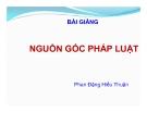 Bài giảng Nguồn gốc pháp luật - Phan Đặng Hiếu Thuận