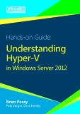 Hands-on Guide: Understanding Hyper-V in Windows Server 2012 - Pete Zerger, Chris Henley, Brien Posey