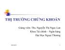 Bài giảng Thị trường chứng khoán: Chương 1 - Ths. Nguyễn Thị Ngọc Lan