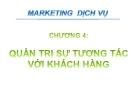 Bài giảng Marketing dịch vụ - Chương 4: Quản trị sự tương tác với khách hàng