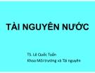 Bài giảng Tài nguyên nước: Chương 1 - TS. Lê Quốc Tuấn