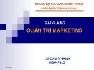 Bài giảng Quản trị Marketing: Chương 1 - Lê Cao Thanh