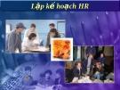 Bài giảng Quản trị nguồn nhân lực - Chương 3: Lập kế hoạch HR