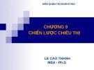 Bài giảng Quản trị Marketing: Chương 9 - Lê Cao Thanh