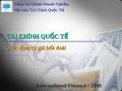 Bài giảng Tài chính Quốc tế - Chương 9: Xác định tỷ giá hối đoái