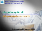 Bài giảng Tài chính Quốc tế - Chương 10: Mối quan hệ giữa LP – LS & TG