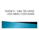 Thuyết trình: Vận tải hàng hóa bằng Container