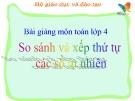 Bài giảng Toán 4 chương 1 bài 9: So sánh và xếp thứ tự các số tự nhiên