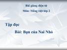 Bài giảng Tiếng Việt 2 tuần 3 bài: Tập đọc  - Bạn của Nai Nhỏ