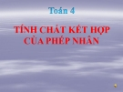 Bài giảng Toán 4 chương 2 bài 2: Tính chất kết hợp của phép nhân
