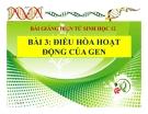 Bài giảng Sinh học 12 bài 3: Điều hoà hoạt động gen