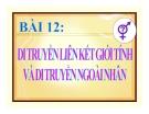 Bài giảng Sinh học 12 bài 12: Di truyền liên kết với giới tính và di truyền ngoài nhân